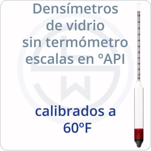 densímetros de vidrio sin termómetros escalas en ºAPI calibrados a 60ºF