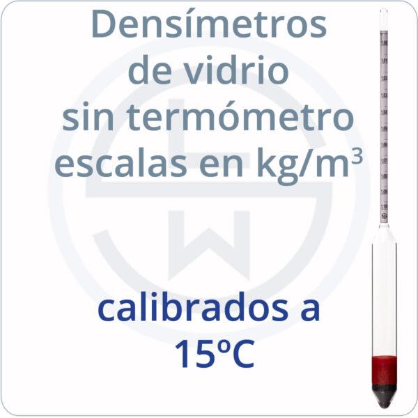 densímetros de vidrio sin termómetro escala en kg/m3 calibrados a 15ºC